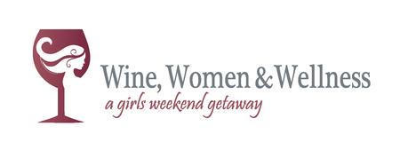 Wine, Women & Wellness, a Girls Getaway Weekend