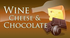 Wine, Cheese, & Chocolate