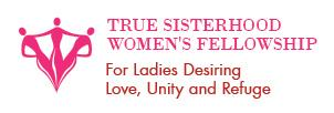 True Sisterhood Women's Leaders Fellowship ~ Calling...