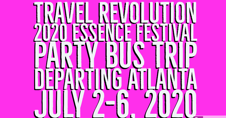 2020 Essence Festival Party Bus Trip Departing Atlanta, GA