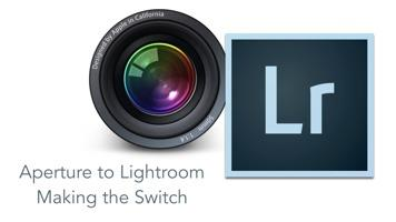Aperture to Lightroom - Making the Switch