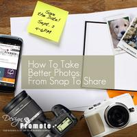 How To Take Better Photos: From Snap To Share