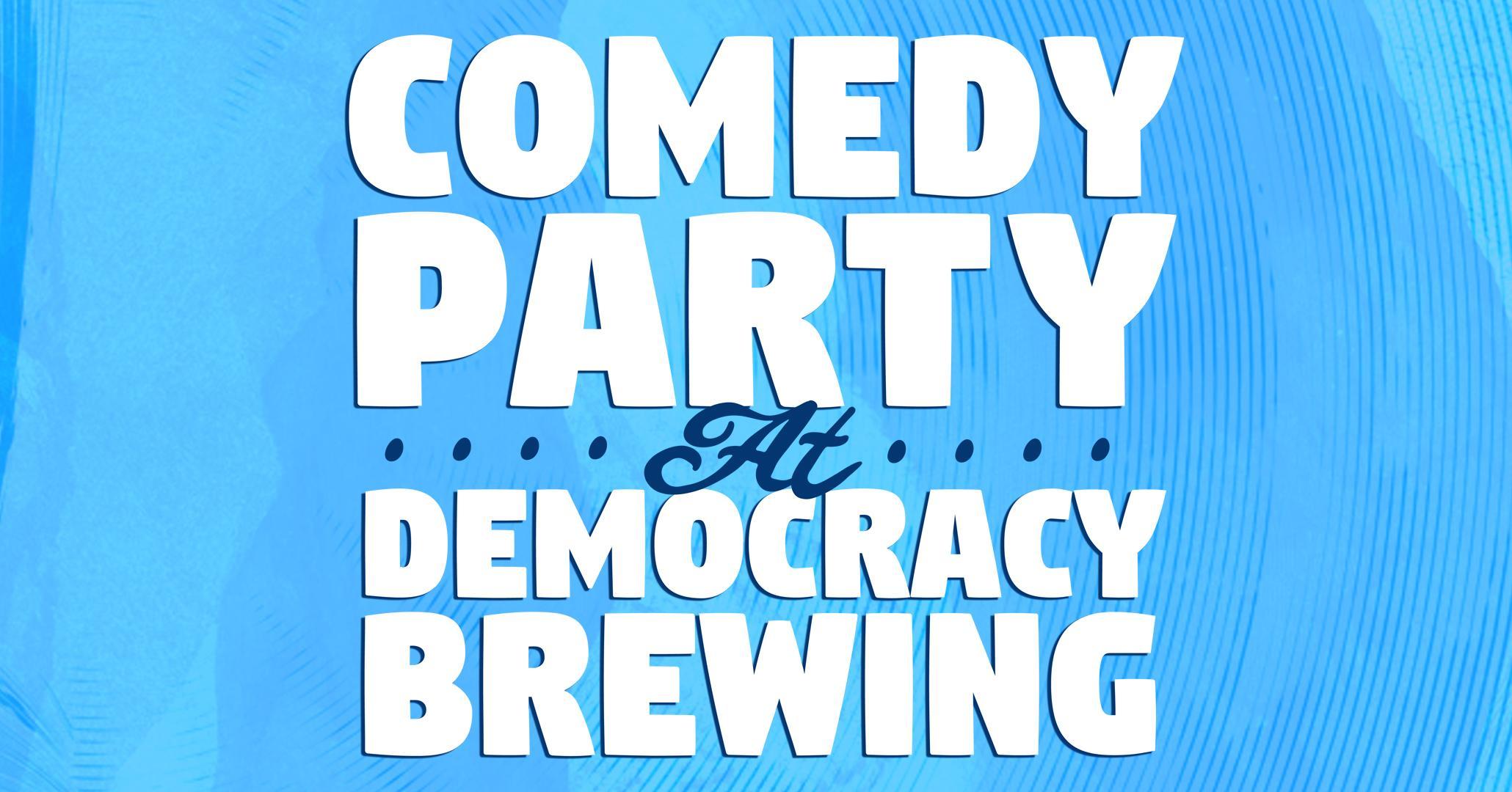 Comedy Party @ Democracy Brewing!