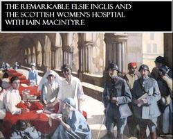 The Remarkable Elsie Inglis and the Scottish Women's...