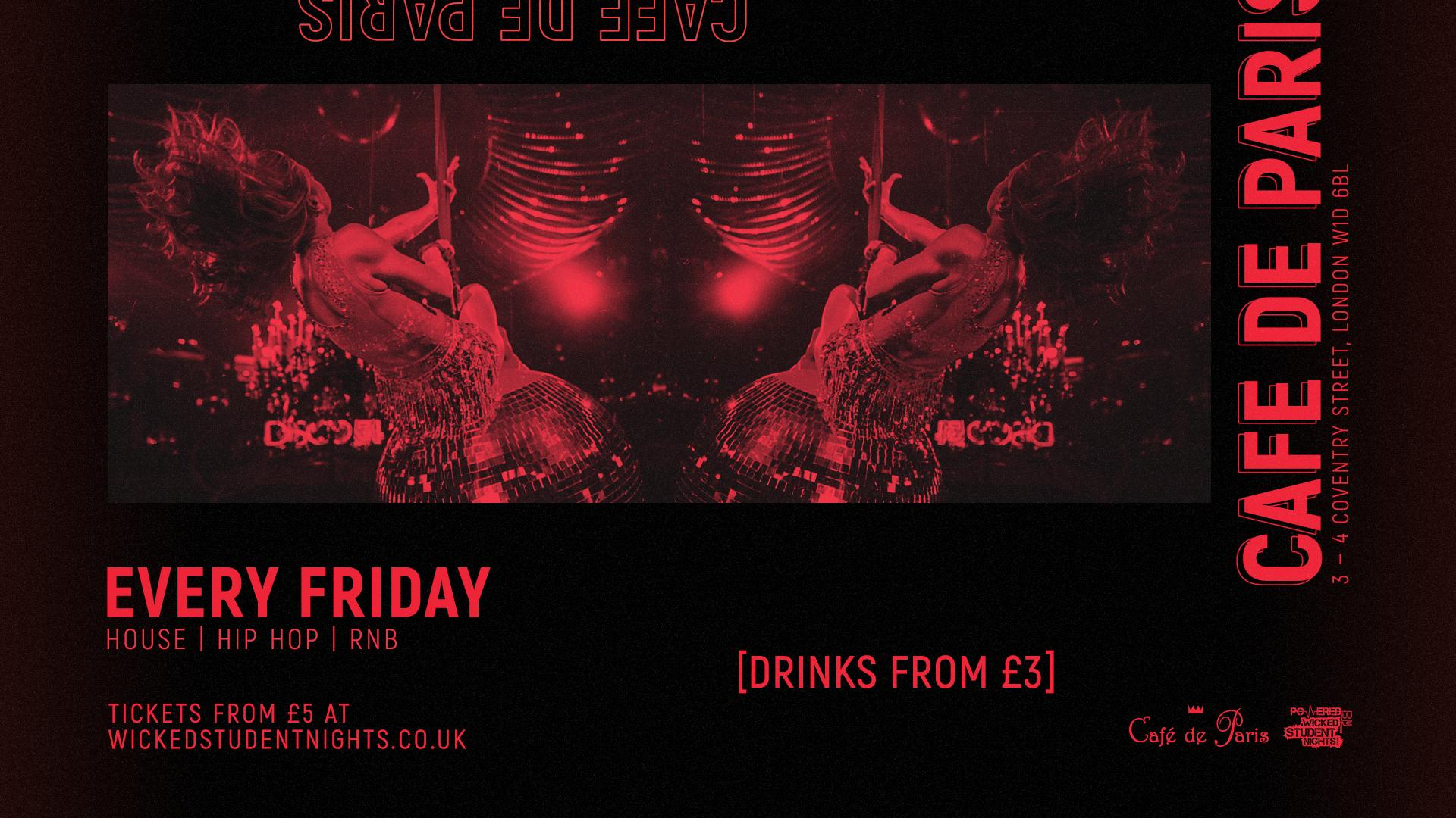 Wicked Student Nights every Friday at Cafe de Paris