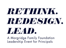 Rethink. Redesign. LEAD. A Morgridge Family Foundation...