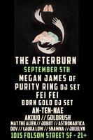 The Afterburn w/ PURITY RING (ft Megan James dj set) +...