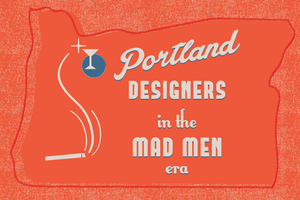 Portland Designers in the Mad Men Era