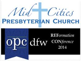 OPC DFW Reformation Conference 2014