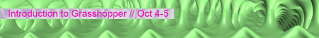 Introduction to Grasshopper // Oct 4-5