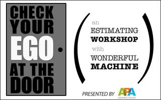Check Your Ego at the Door : An Estimating Workshop...