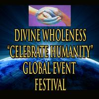 "Divine Wholeness ""Celebration of Humanity"" Global Event..."