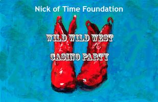 "Nick of Time Foundation ""Wild, Wild West"" Casino Night..."