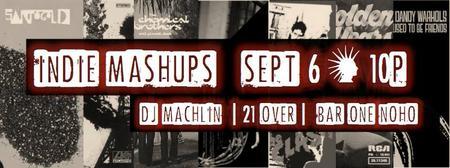 Indie MASHUPS with DJ Machlin at Bar One NoHo