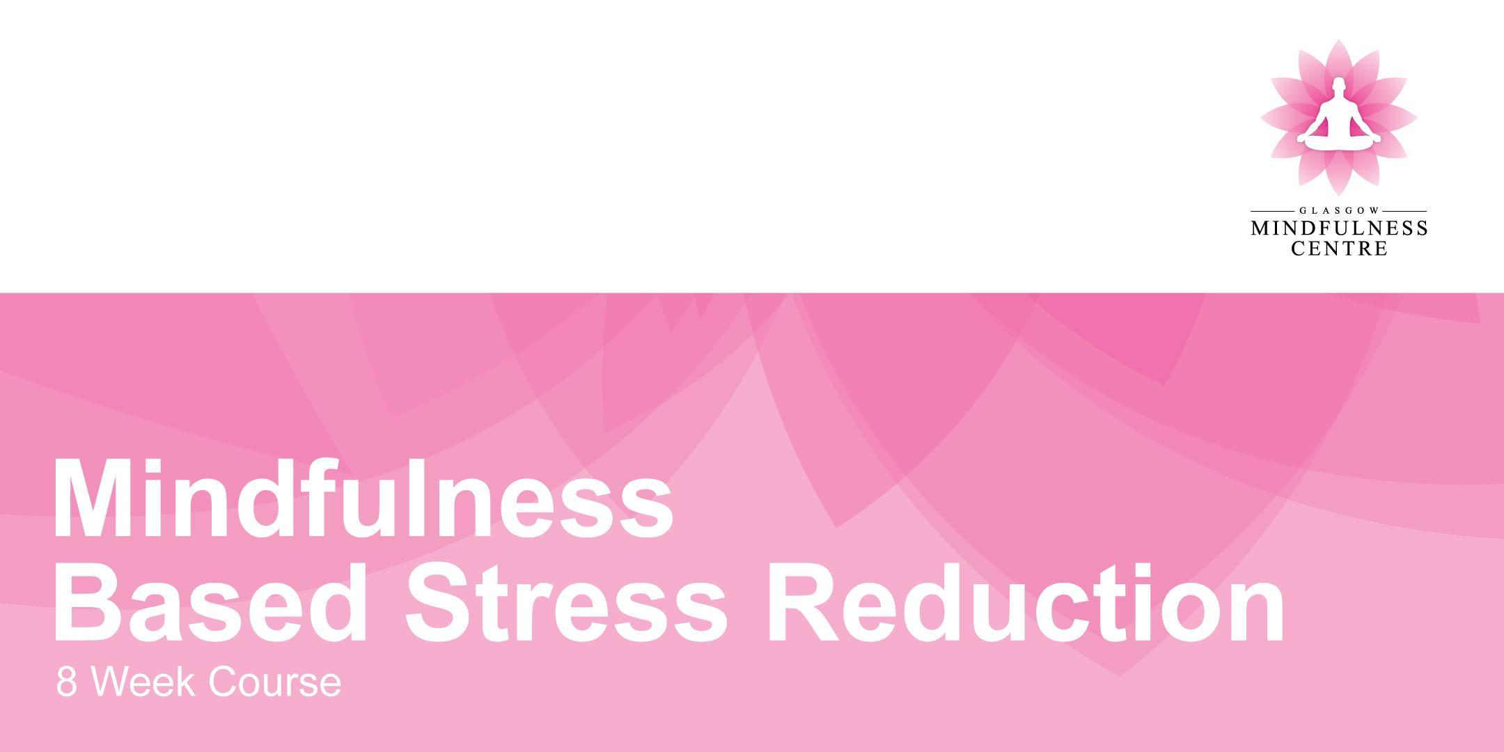 Mindfulness Based Stress Reduction 8 Week Course - Wednesday 29th January 2020