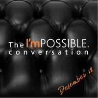 The I'mPOSSIBLE conversation, winter edition, 2012