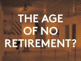 The Age of No Retirement?