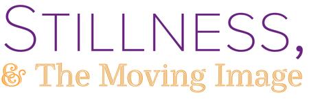 Stillness, & The Moving Image