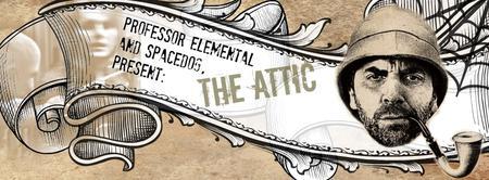 Professor Elemental & Spacedog Present: The Attic   An...