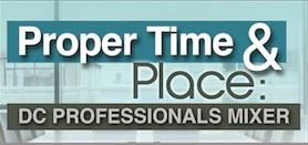 Proper Time & Place: DC Professionals Mixer