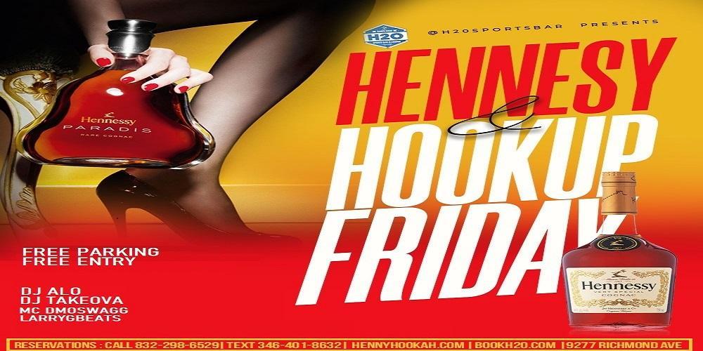 HENNESSY & HOOKUP FRIDAYS @H2O FREE PARKING & ENTRY. RSVP NOW