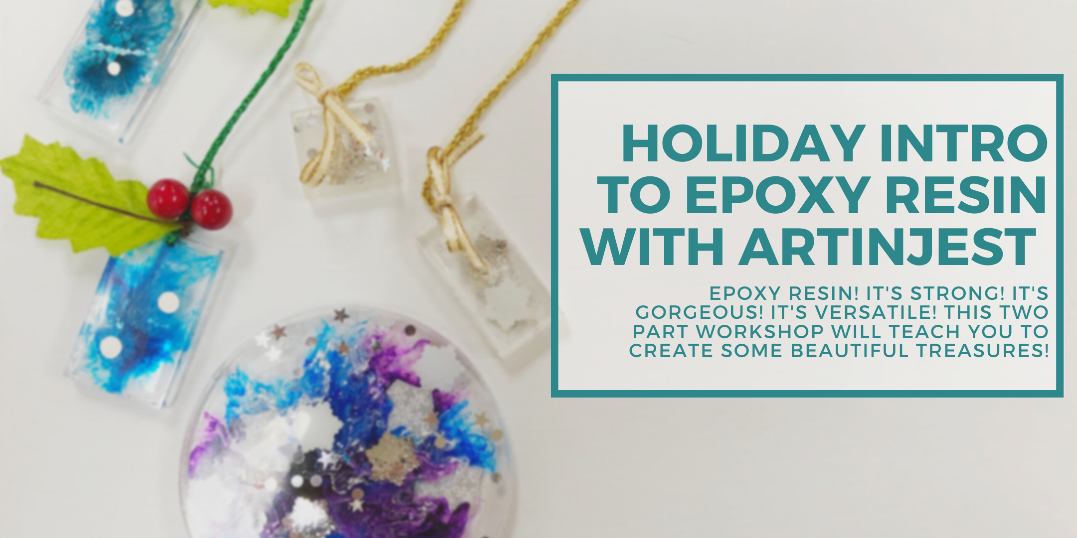 Intro to Epoxy Resin Ornaments - Two Day Workshop
