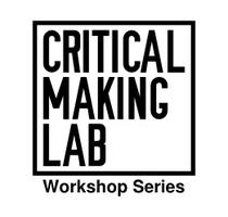 Critical Making Workshop - Scanning, modelling and...