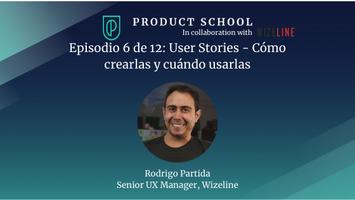 Episodio 6 de 12: User Stories - Cómo crearlas y...