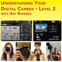Understanding Your Digital Camera Level 2 with Art Ramirez