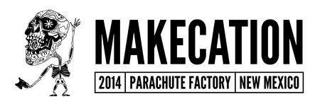 MakeCation at Parachute Factory in New Mexico