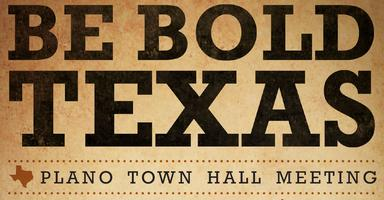 Be Bold Texas! - Plano Town Hall Meeting