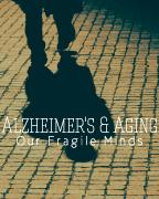 Alzheimer's and Aging: Our Fragile Minds