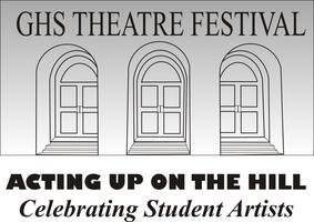GHS Theatre Festival, Acting up on the Hill...celebrating...