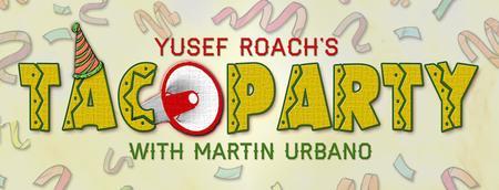 Yusef Roach's Taco Party w/Martin Urbano