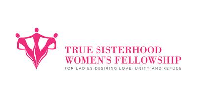 True Sisterhood Leader's & Women's Fellowship Presents...