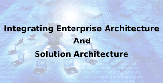 Integrating Enterprise Architecture And Solution Architecture 2 Days Training in Adelaide