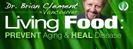Living Food: Prevent Aging & Heal Disease - Dr. Brian...