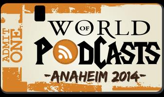 World of Podcasts - Anaheim 2014