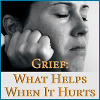 Grief: What Helps When it Hurts