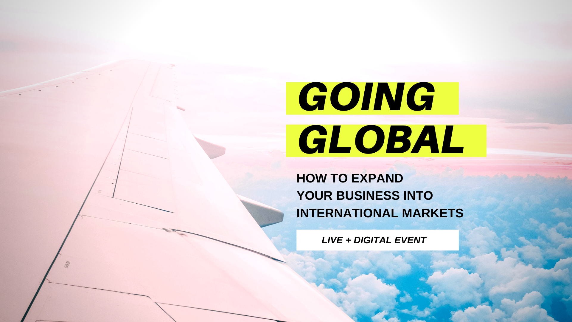 GOING GLOBAL: Expanding your business into International markets