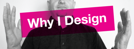 Why I Design: 30+ Designers Talk With You About What...