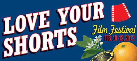 Love Your Shorts Film Festival. February 10-12, 2012.