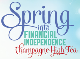 Spring into Financial Independence Champagne High Tea