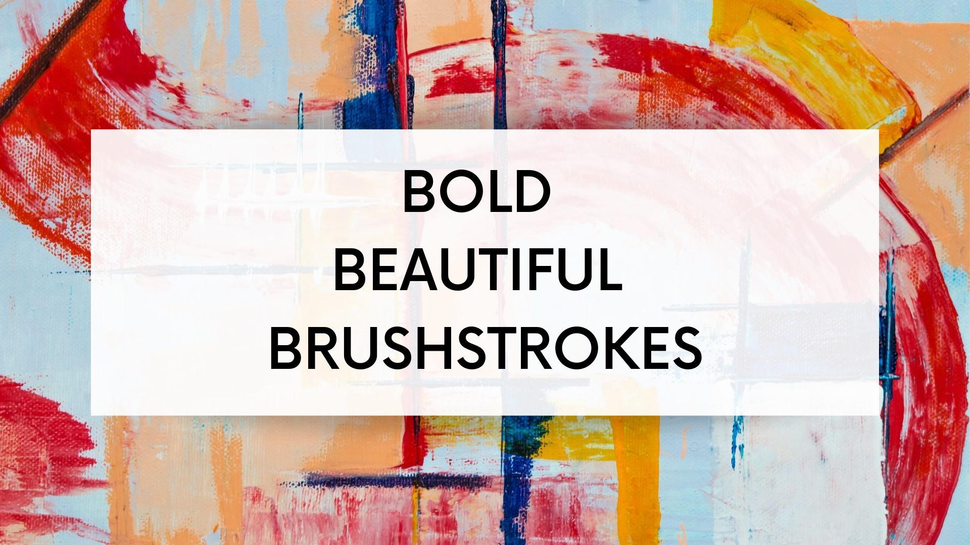 Bold, Beautiful Brushstrokes