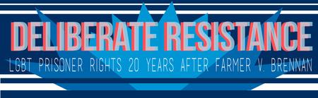 Deliberate Resistance: LGBT Prisoner Rights 20 Years...