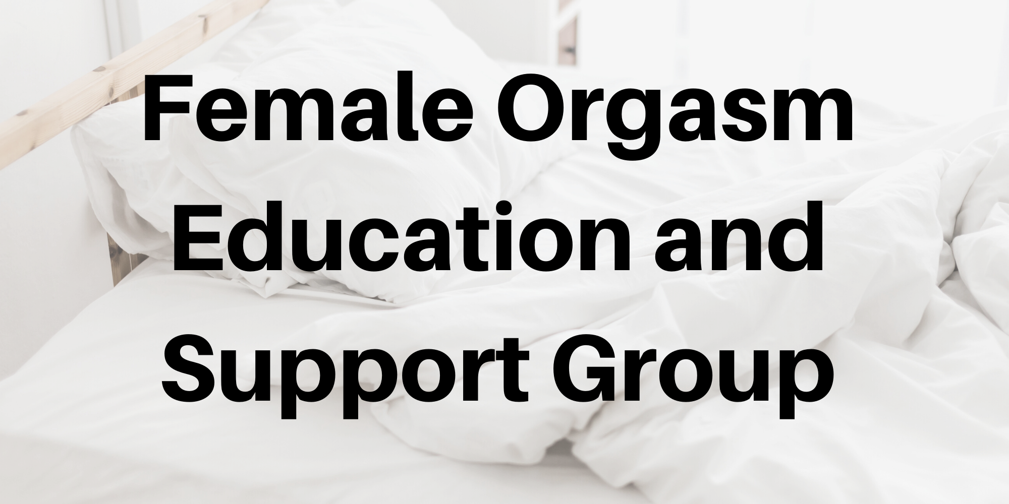 Female Orgasm Support Group- Wednesday Evenings