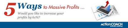 5 Ways to Massive Profit