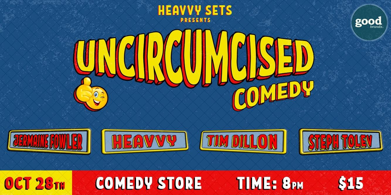 Uncircumsized Comedy Tim Dillon, Jermaine Fowler, Heavvy, +more!