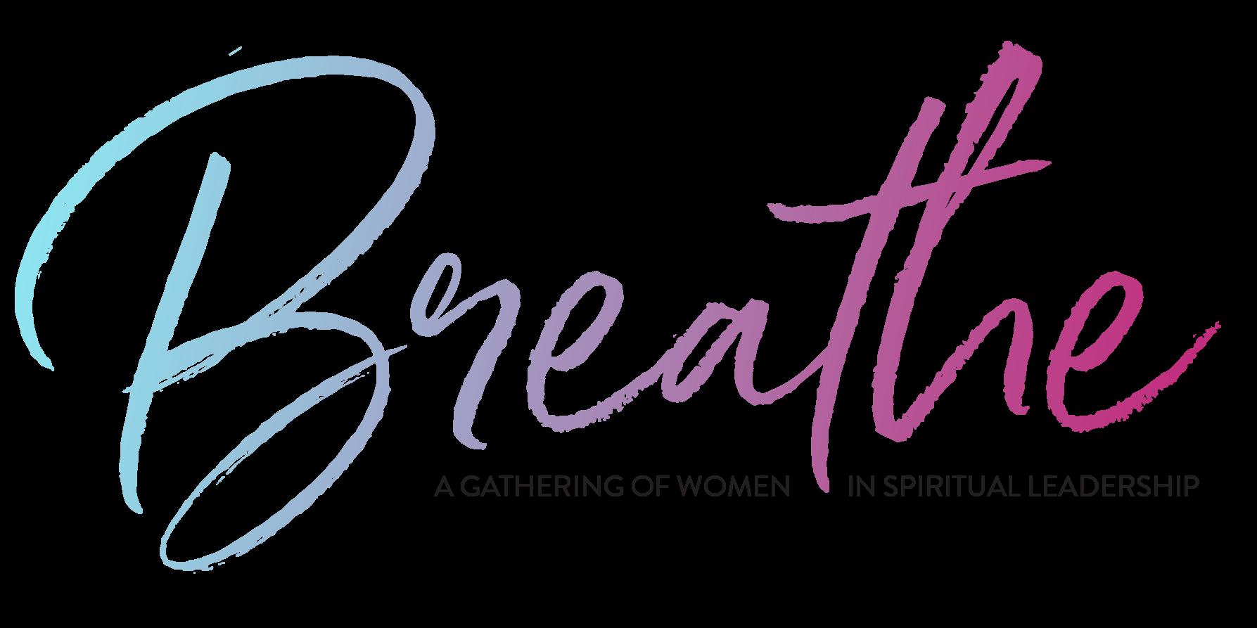 Breathe: A Gathering for Women in Spiritual Leadership