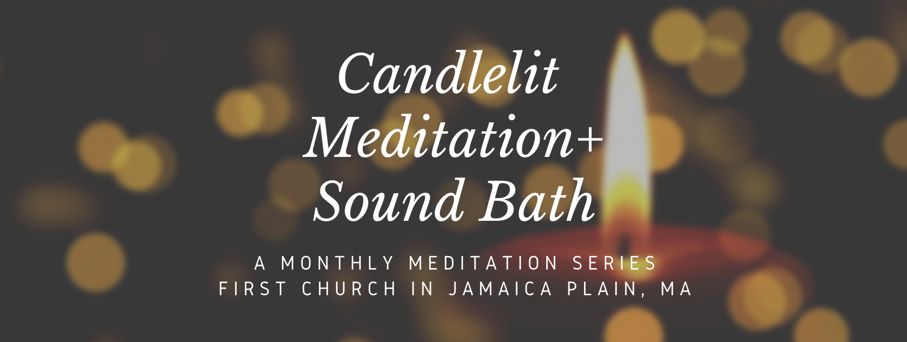 Candlelit Meditation & Sound Bath with Tara Atwood: First Church JP, Jamaica Plain, MA